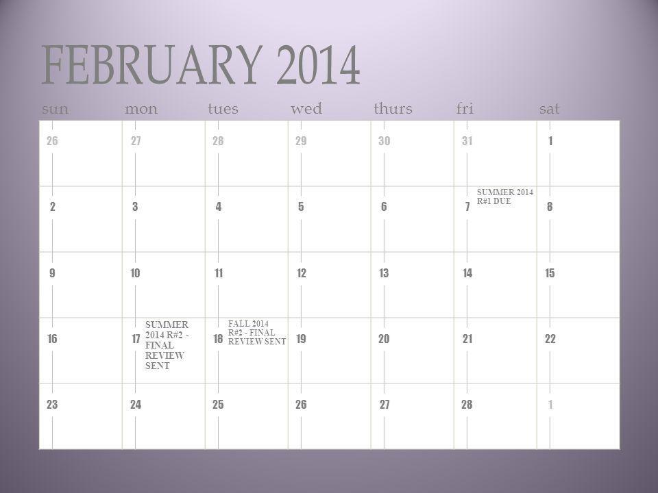 sunmontueswedthursfrisat 2627282930311 2345678 9101112131415 16171819202122 2324252627281 SUMMER 2014 R#1 DUE SUMMER 2014 R#2 - FINAL REVIEW SENT FALL 2014 R#2 - FINAL REVIEW SENT FEBRUARY 2014