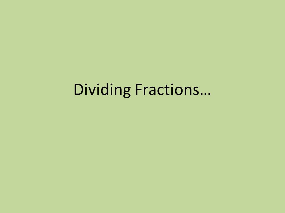 Dividing Fractions…