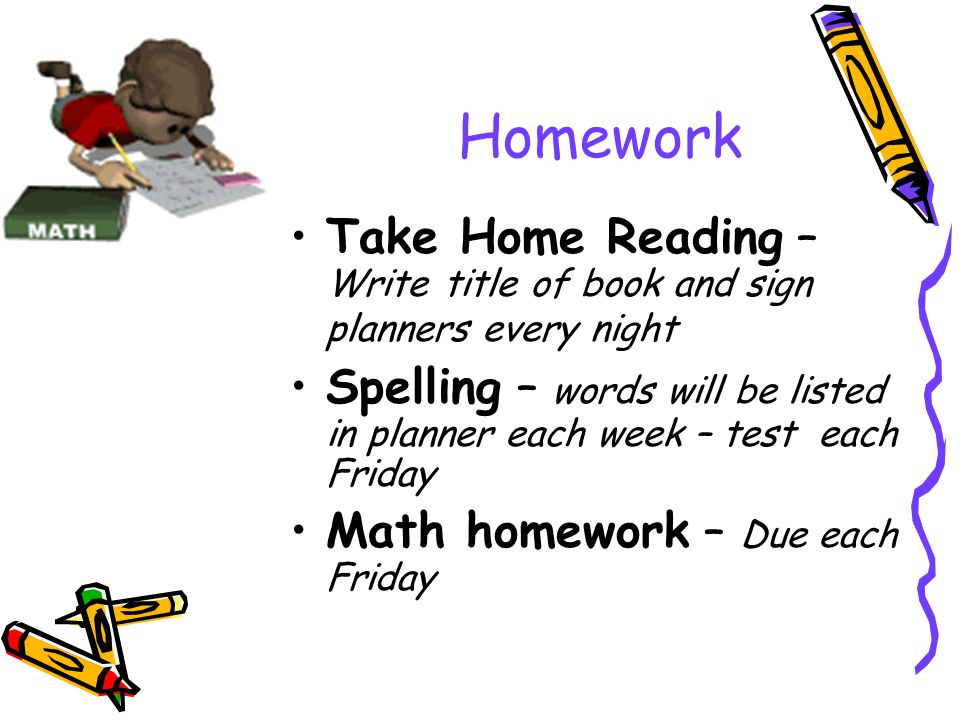 Homework Take Home Reading – Write title of book and sign planners every night Spelling – words will be listed in planner each week – test each Friday Math homework – Due each Friday