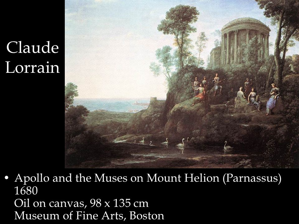 Claude Lorrain Apollo and the Muses on Mount Helion (Parnassus) 1680 Oil on canvas, 98 x 135 cm Museum of Fine Arts, Boston