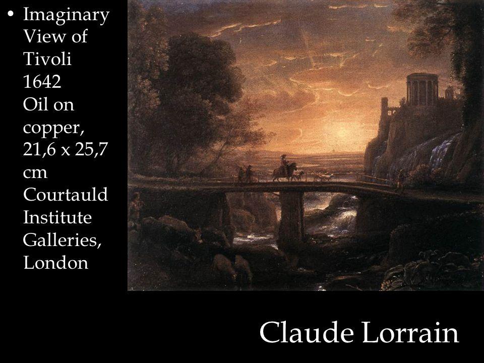 Claude Lorrain Imaginary View of Tivoli 1642 Oil on copper, 21,6 x 25,7 cm Courtauld Institute Galleries, London