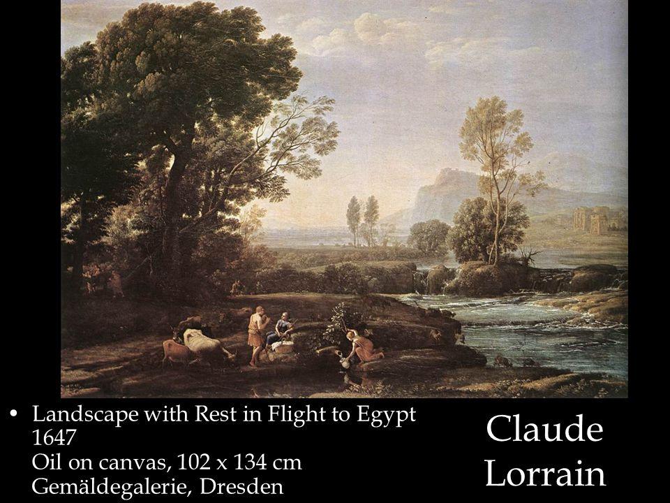 Claude Lorrain Landscape with Rest in Flight to Egypt 1647 Oil on canvas, 102 x 134 cm Gemäldegalerie, Dresden