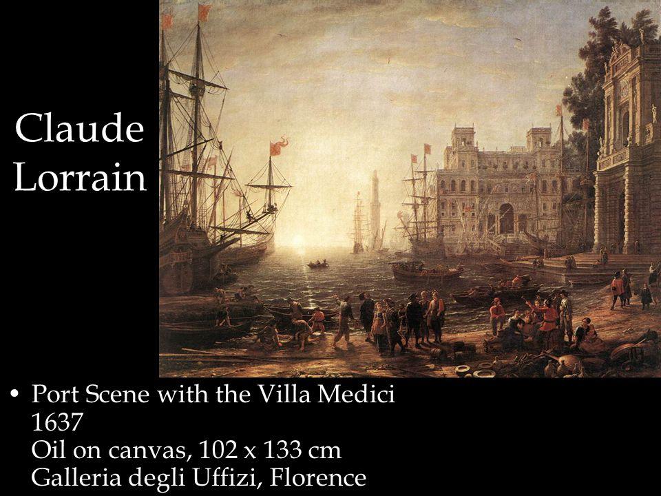 Claude Lorrain Port Scene with the Villa Medici 1637 Oil on canvas, 102 x 133 cm Galleria degli Uffizi, Florence