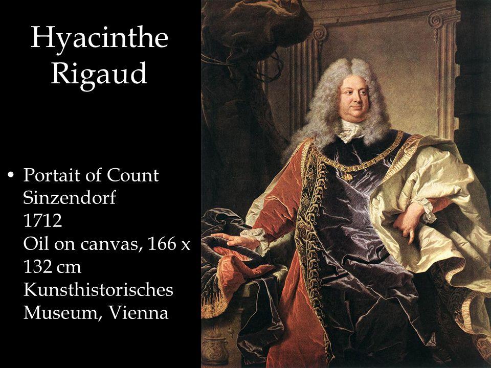 Hyacinthe Rigaud Portait of Count Sinzendorf 1712 Oil on canvas, 166 x 132 cm Kunsthistorisches Museum, Vienna