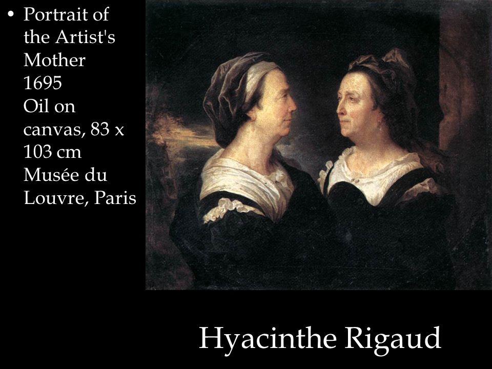 Hyacinthe Rigaud Portrait of the Artist s Mother 1695 Oil on canvas, 83 x 103 cm Musée du Louvre, Paris