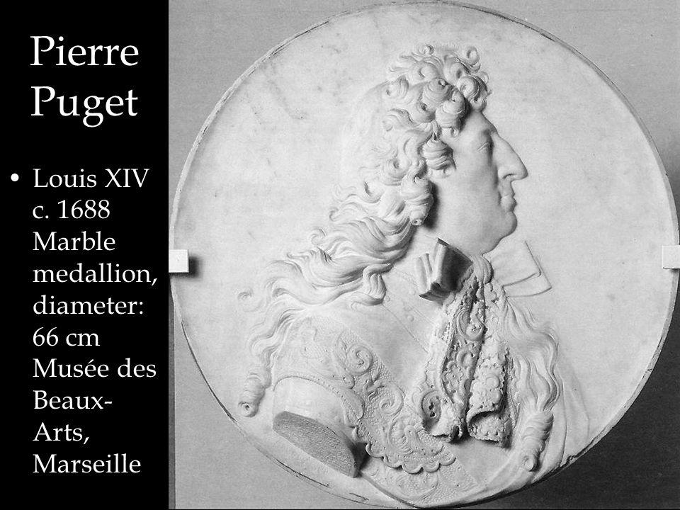 Pierre Puget Louis XIV c. 1688 Marble medallion, diameter: 66 cm Musée des Beaux- Arts, Marseille