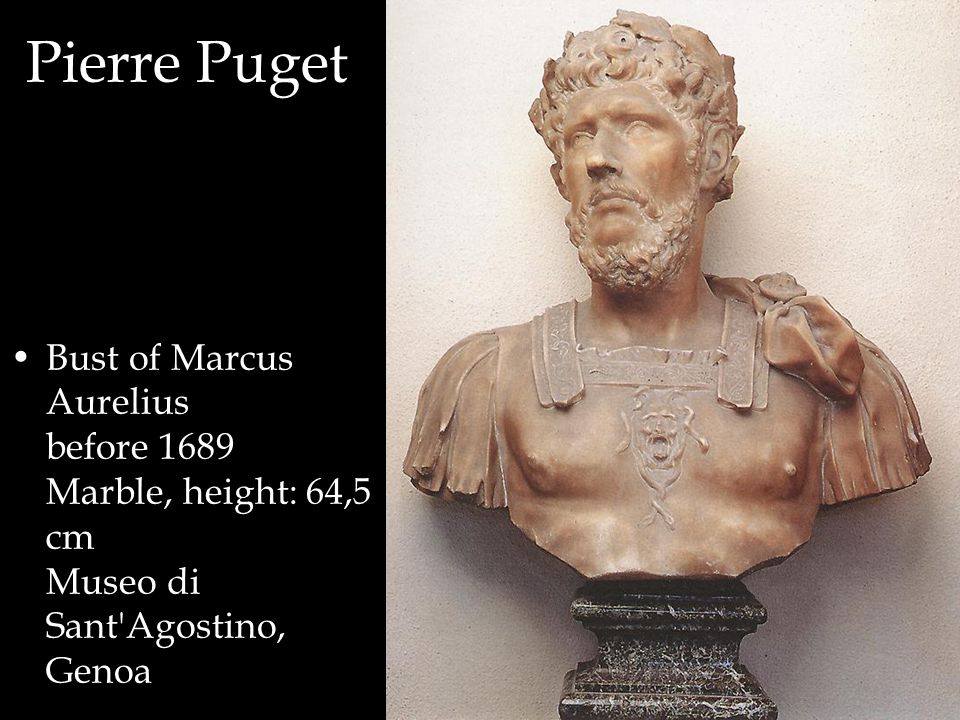 Pierre Puget Bust of Marcus Aurelius before 1689 Marble, height: 64,5 cm Museo di Sant Agostino, Genoa