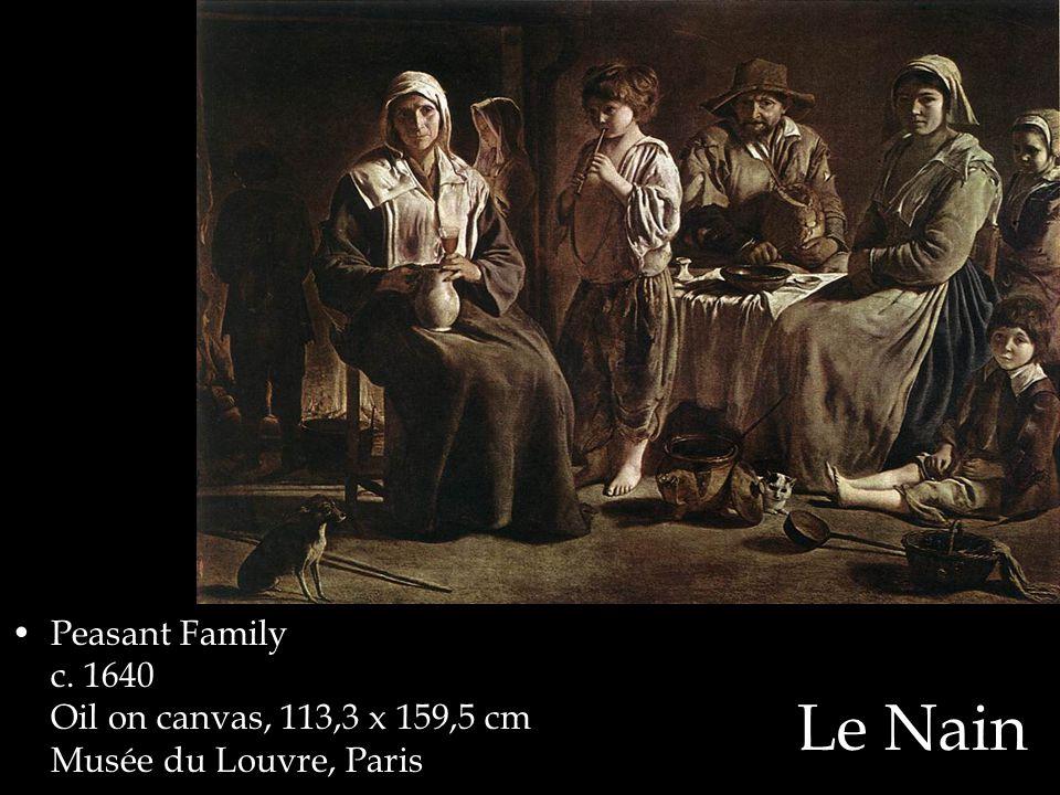 Le Nain Peasant Family c. 1640 Oil on canvas, 113,3 x 159,5 cm Musée du Louvre, Paris