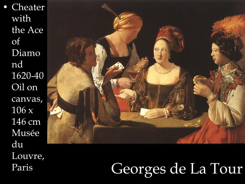 Georges de La Tour Cheater with the Ace of Diamo nd 1620-40 Oil on canvas, 106 x 146 cm Musée du Louvre, Paris