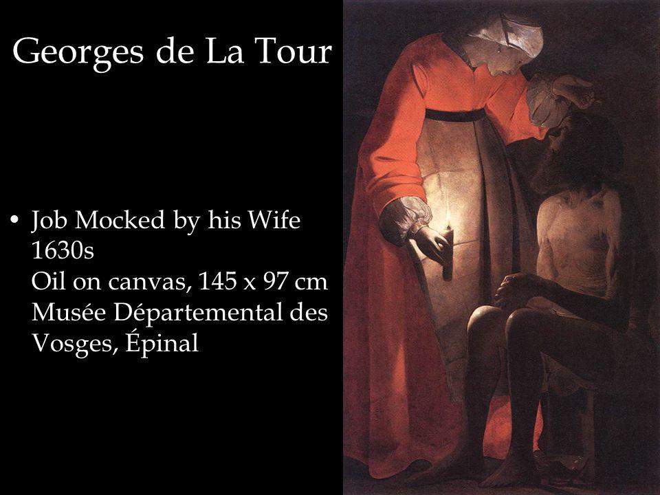 Georges de La Tour Job Mocked by his Wife 1630s Oil on canvas, 145 x 97 cm Musée Départemental des Vosges, Épinal