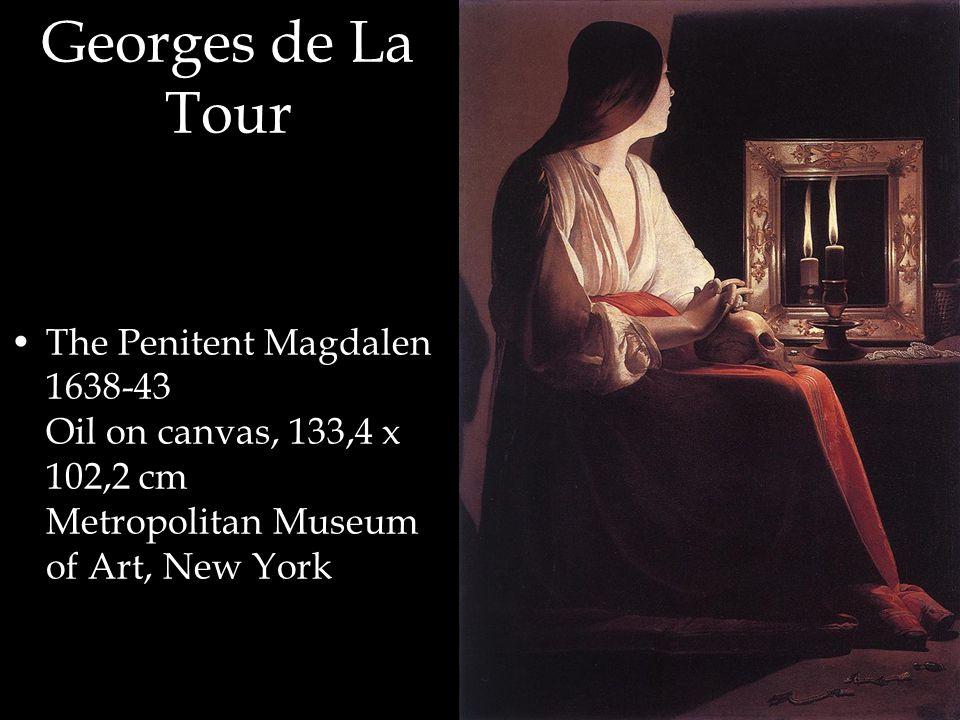 Georges de La Tour The Penitent Magdalen 1638-43 Oil on canvas, 133,4 x 102,2 cm Metropolitan Museum of Art, New York