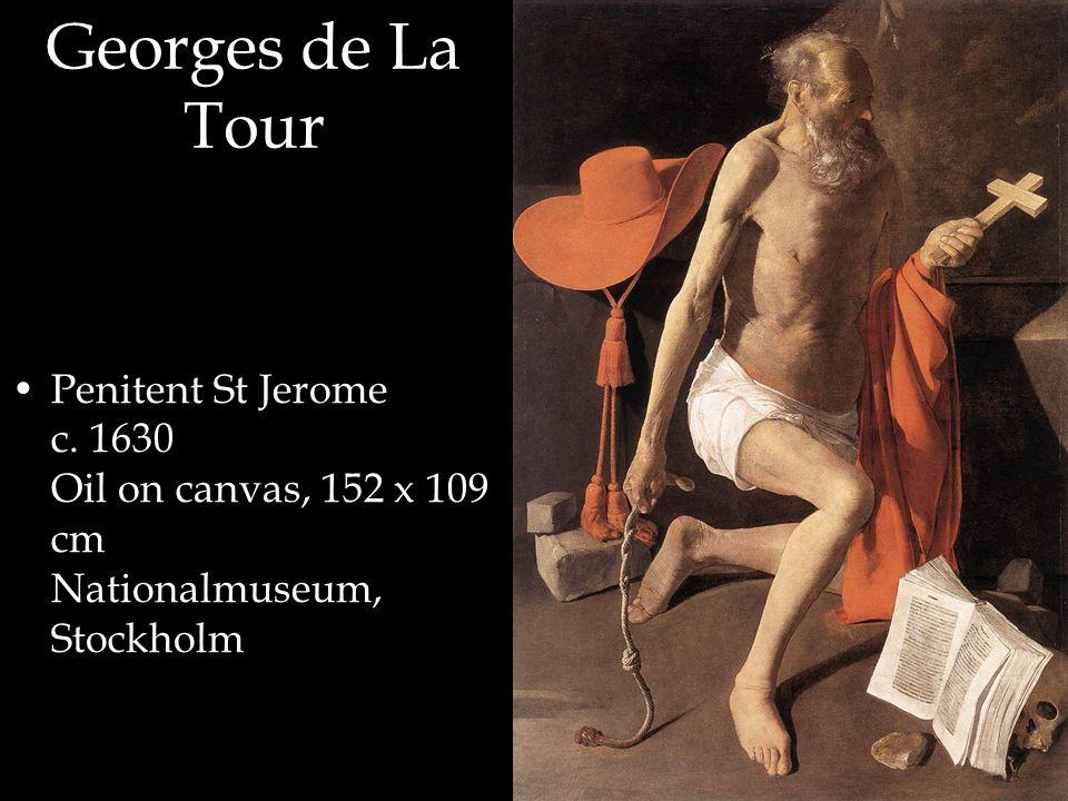 Georges de La Tour Penitent St Jerome c. 1630 Oil on canvas, 152 x 109 cm Nationalmuseum, Stockholm