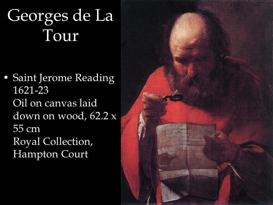 Georges de La Tour Saint Jerome Reading 1621-23 Oil on canvas laid down on wood, 62.2 x 55 cm Royal Collection, Hampton Court