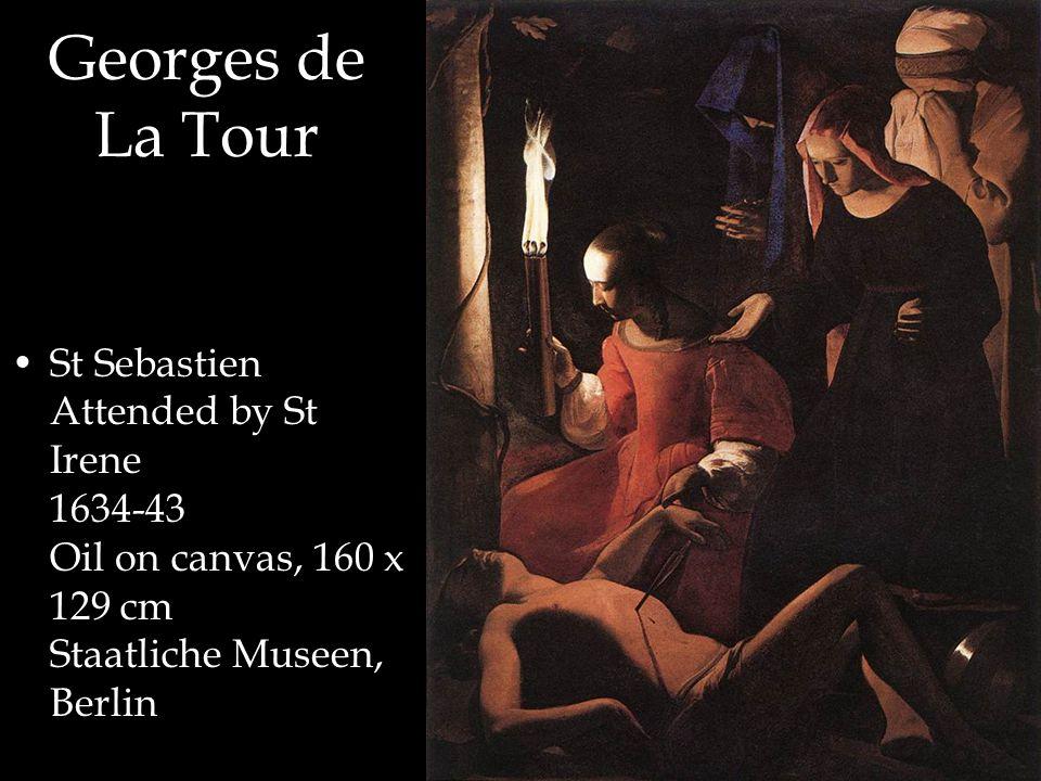 Georges de La Tour St Sebastien Attended by St Irene 1634-43 Oil on canvas, 160 x 129 cm Staatliche Museen, Berlin