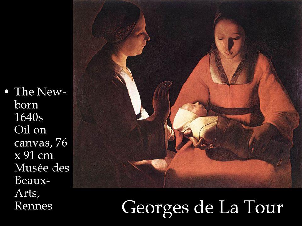 Georges de La Tour The New- born 1640s Oil on canvas, 76 x 91 cm Musée des Beaux- Arts, Rennes