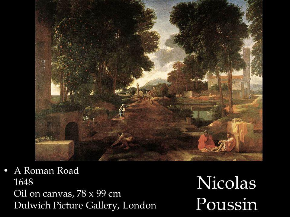 Nicolas Poussin A Roman Road 1648 Oil on canvas, 78 x 99 cm Dulwich Picture Gallery, London