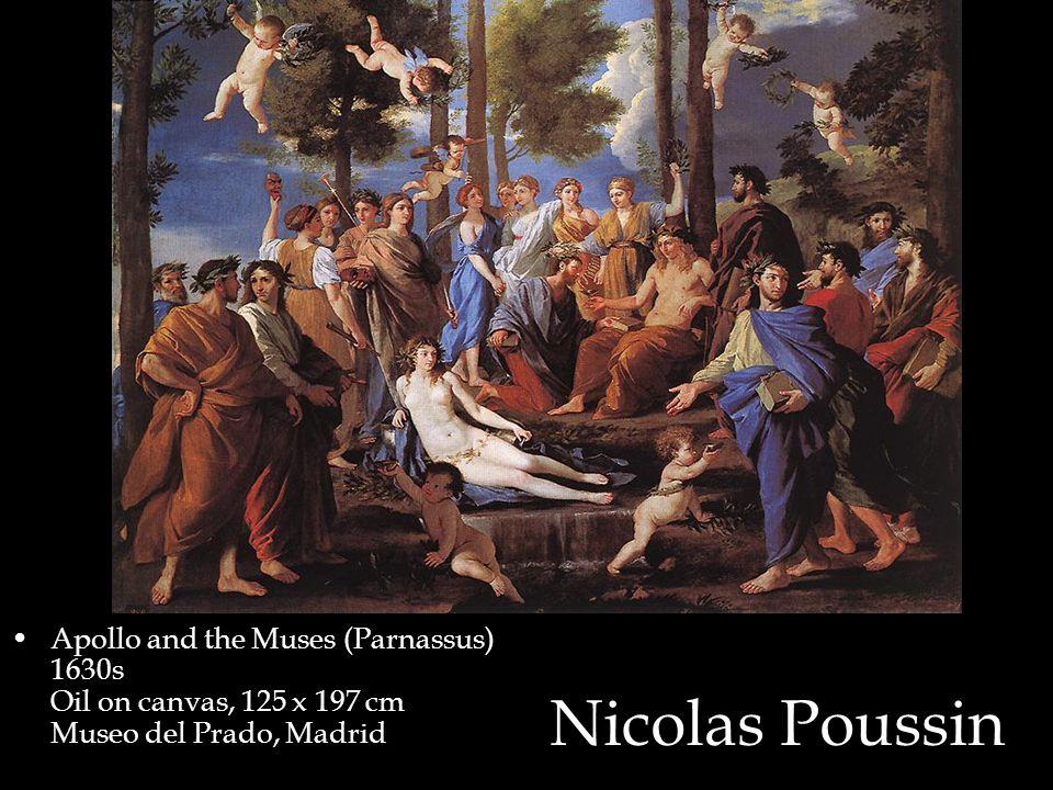 Nicolas Poussin Apollo and the Muses (Parnassus) 1630s Oil on canvas, 125 x 197 cm Museo del Prado, Madrid