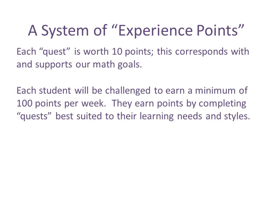 A System of Experience Points Each quest is worth 10 points; this corresponds with and supports our math goals.