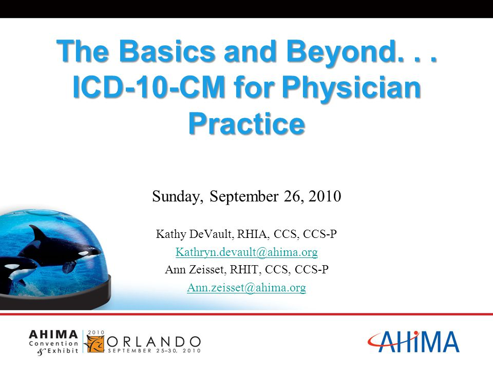 www.ahima.org/events/convention Agenda Update on ICD-10-CM/PCS Final Rule Identify key similarities/differences between ICD-9-CM and ICD-10-CM Define structural changes and new features Review format of codes Review code examples 2