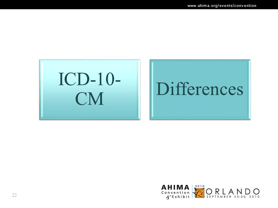 www.ahima.org/events/convention ICD-10- CM Differences 22