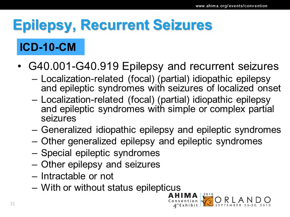 www.ahima.org/events/convention Epilepsy, Recurrent Seizures G40.001-G40.919 Epilepsy and recurrent seizures –Localization-related (focal) (partial) i