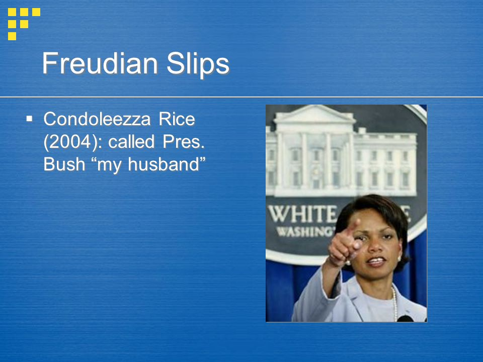 "Freudian Slips  Condoleezza Rice (2004): called Pres. Bush ""my husband"""