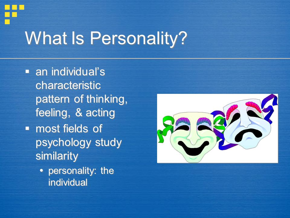 What Is Personality?  an individual's characteristic pattern of thinking, feeling, & acting  most fields of psychology study similarity  personalit