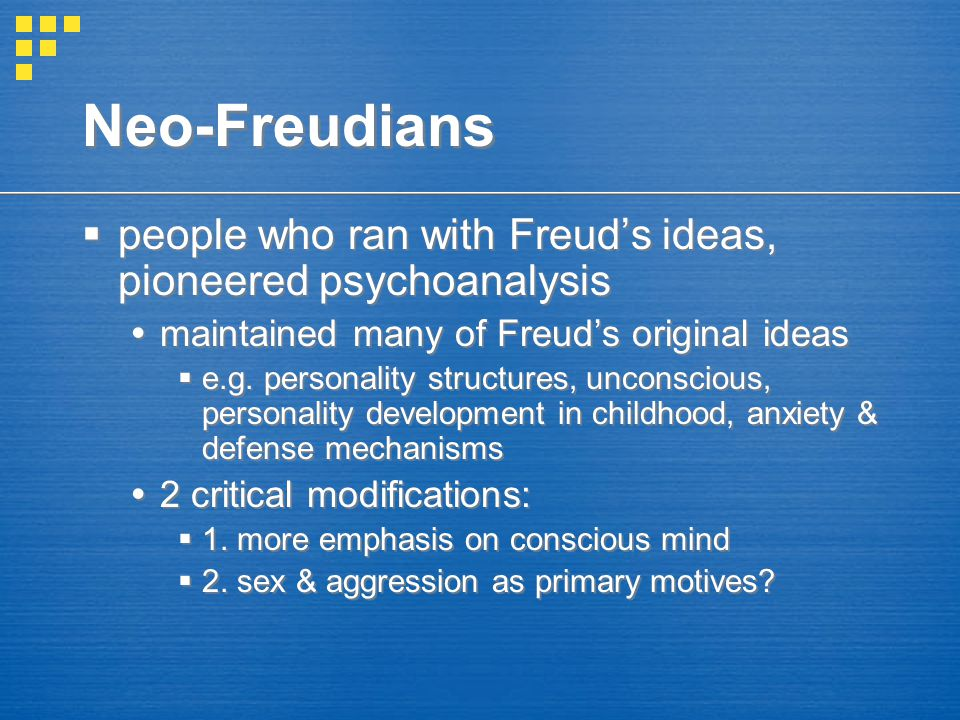Neo-Freudians  people who ran with Freud's ideas, pioneered psychoanalysis  maintained many of Freud's original ideas  e.g. personality structures,