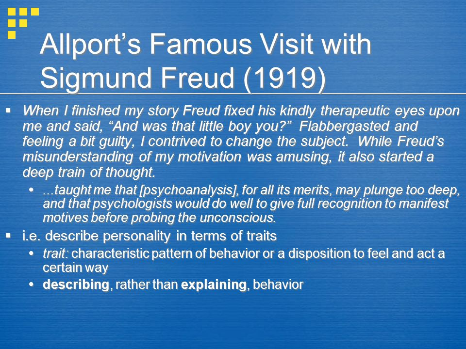 "Allport's Famous Visit with Sigmund Freud (1919)  When I finished my story Freud fixed his kindly therapeutic eyes upon me and said, ""And was that li"