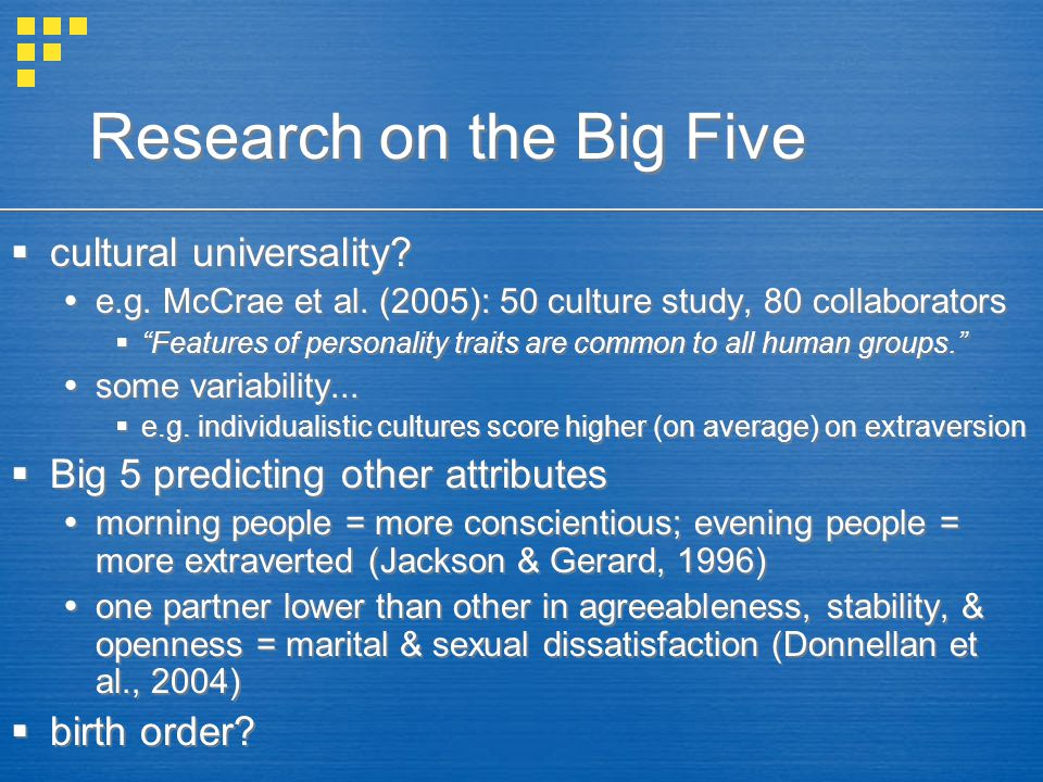 "Research on the Big Five  cultural universality?  e.g. McCrae et al. (2005): 50 culture study, 80 collaborators  ""Features of personality traits ar"