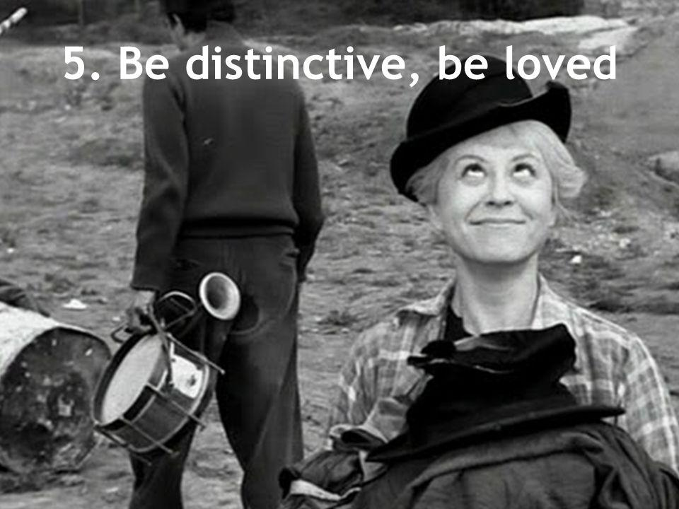 5. Be distinctive, be loved