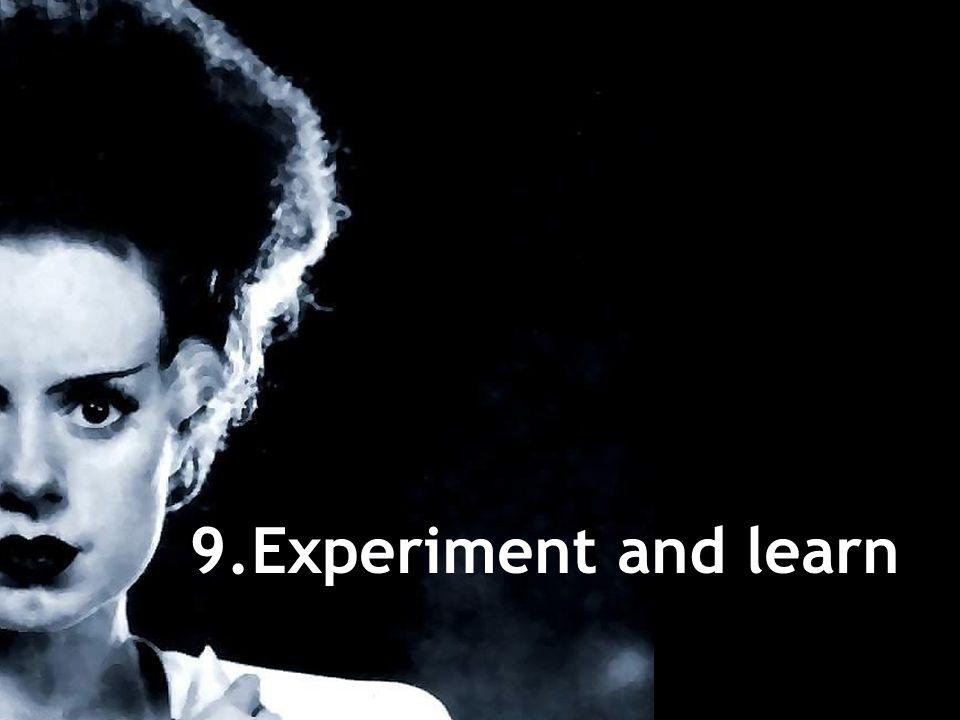 9.Experiment and learn