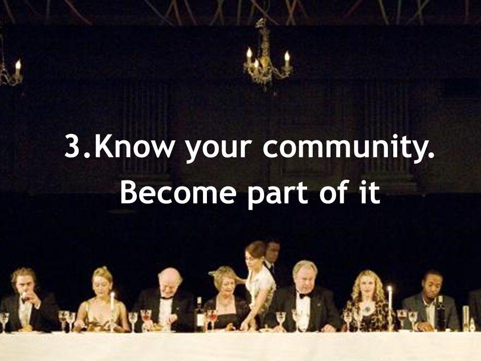 3.Know your community. Become part of it