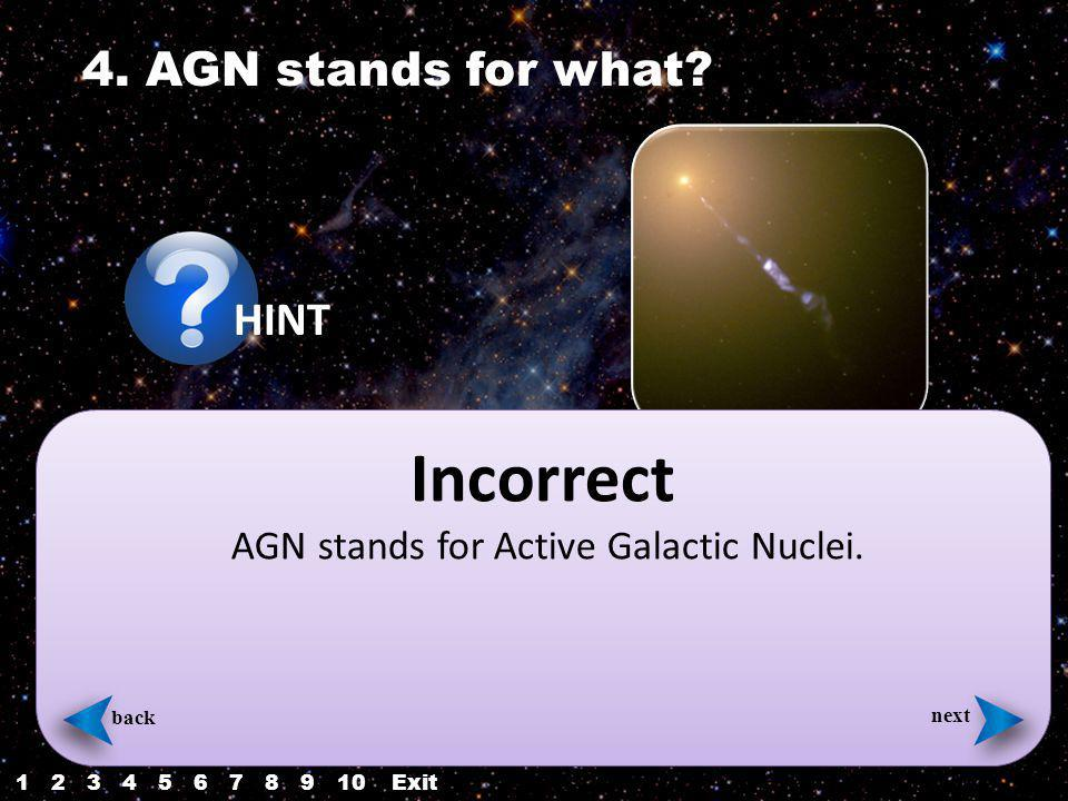 4. AGN stands for what. Incorrect AGN stands for Active Galactic Nuclei.