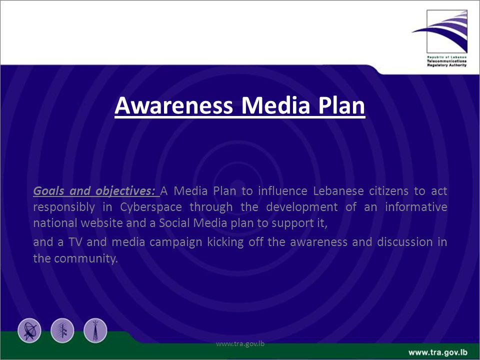 Awareness Media Plan Goals and objectives: A Media Plan to influence Lebanese citizens to act responsibly in Cyberspace through the development of an