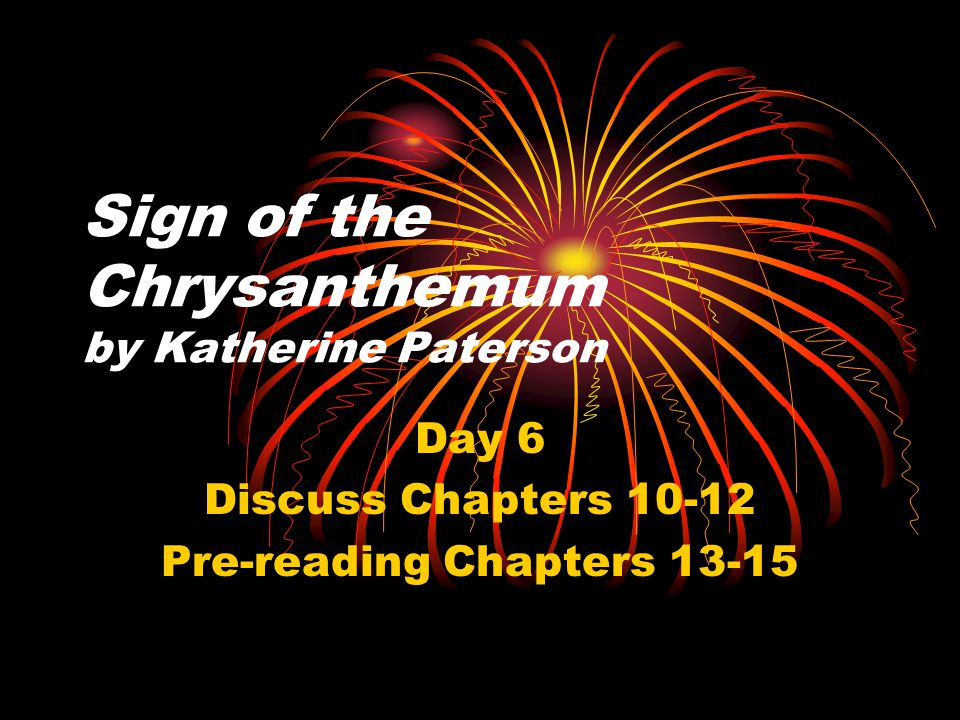 Sign of the Chrysanthemum by Katherine Paterson Day 6 Discuss Chapters 10-12 Pre-reading Chapters 13-15