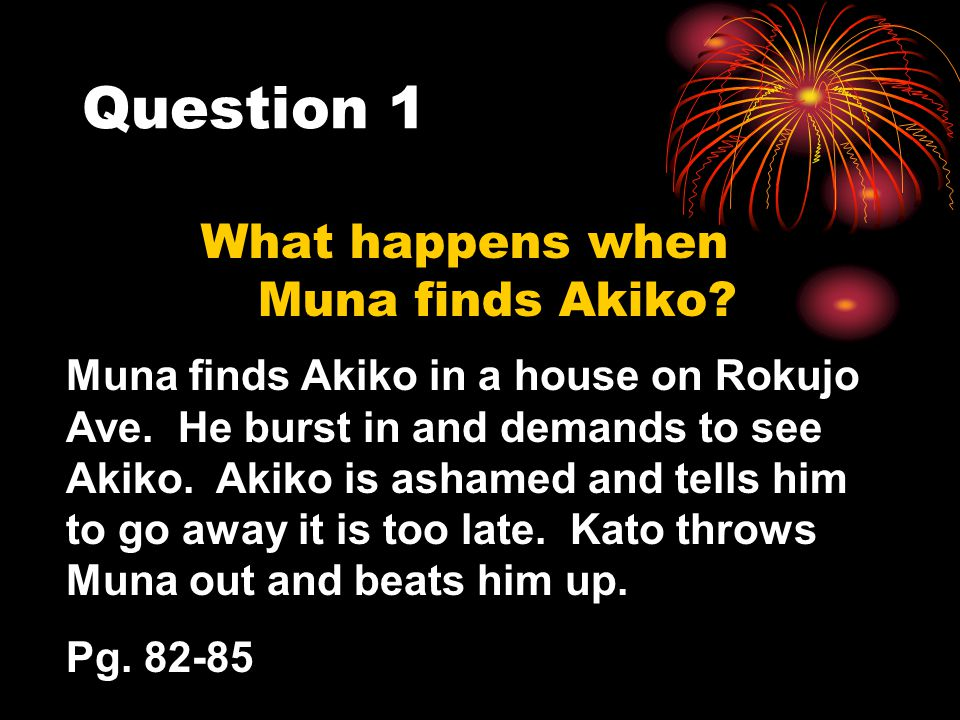 Question 1 What happens when Muna finds Akiko.Muna finds Akiko in a house on Rokujo Ave.