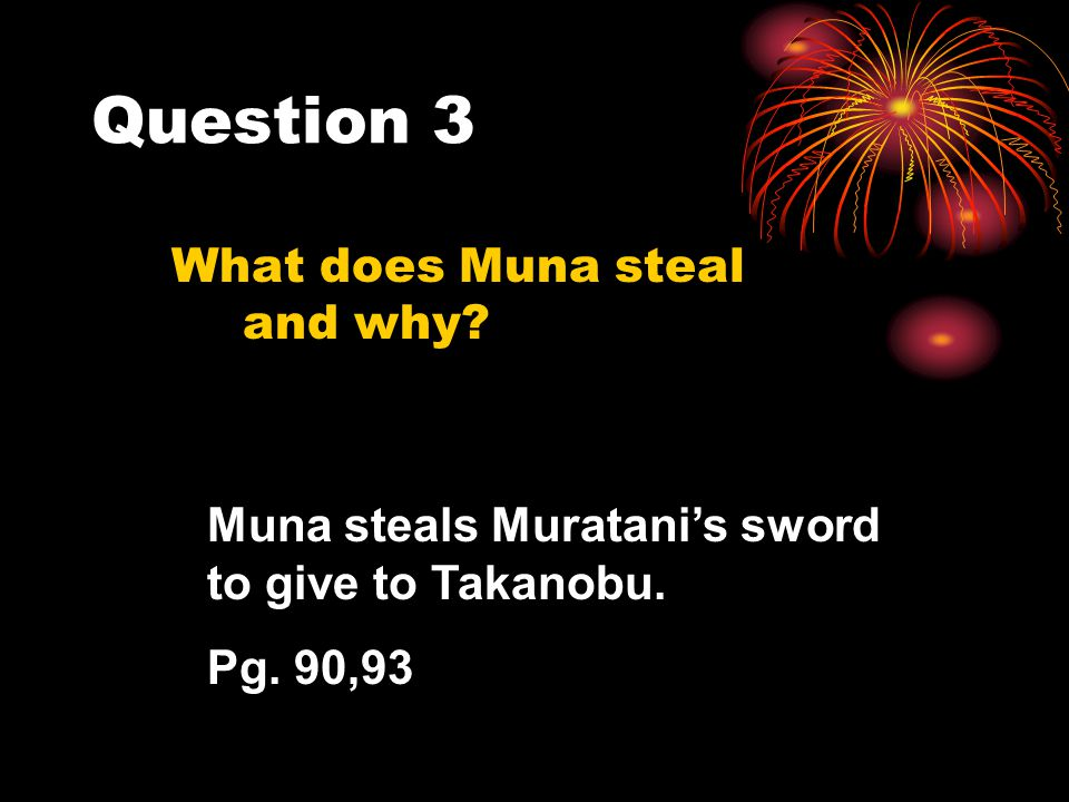 Question 3 What does Muna steal and why.Muna steals Muratani's sword to give to Takanobu.