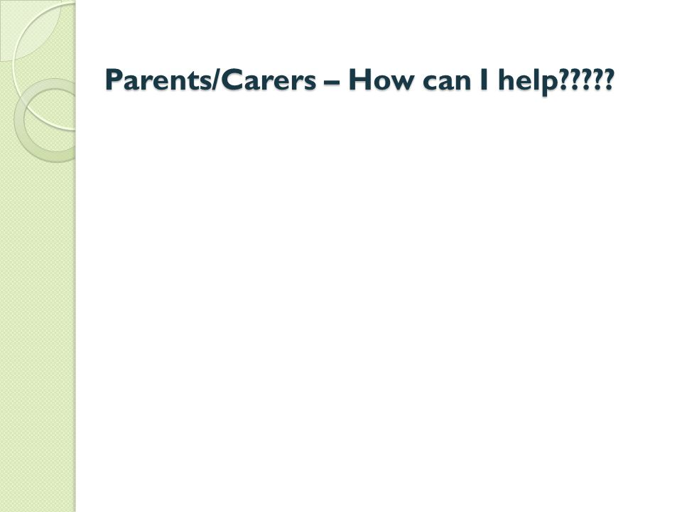 Parents/Carers – How can I help?????