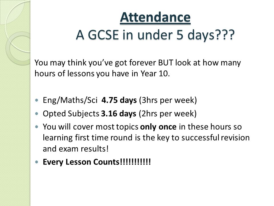 Attendance A GCSE in under 5 days .
