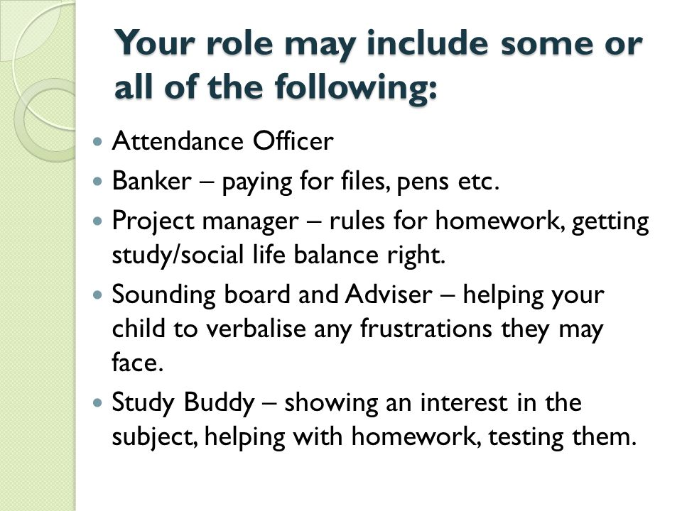 Your role may include some or all of the following: Attendance Officer Banker – paying for files, pens etc. Project manager – rules for homework, gett