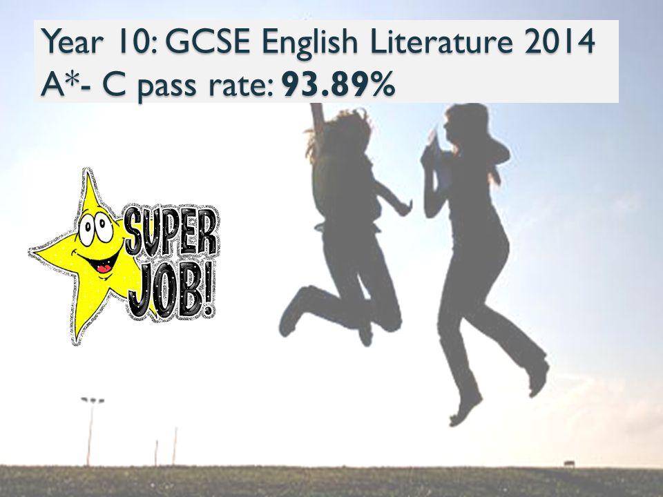 Year 10: GCSE English Literature 2014 A*- C pass rate: 93.89%