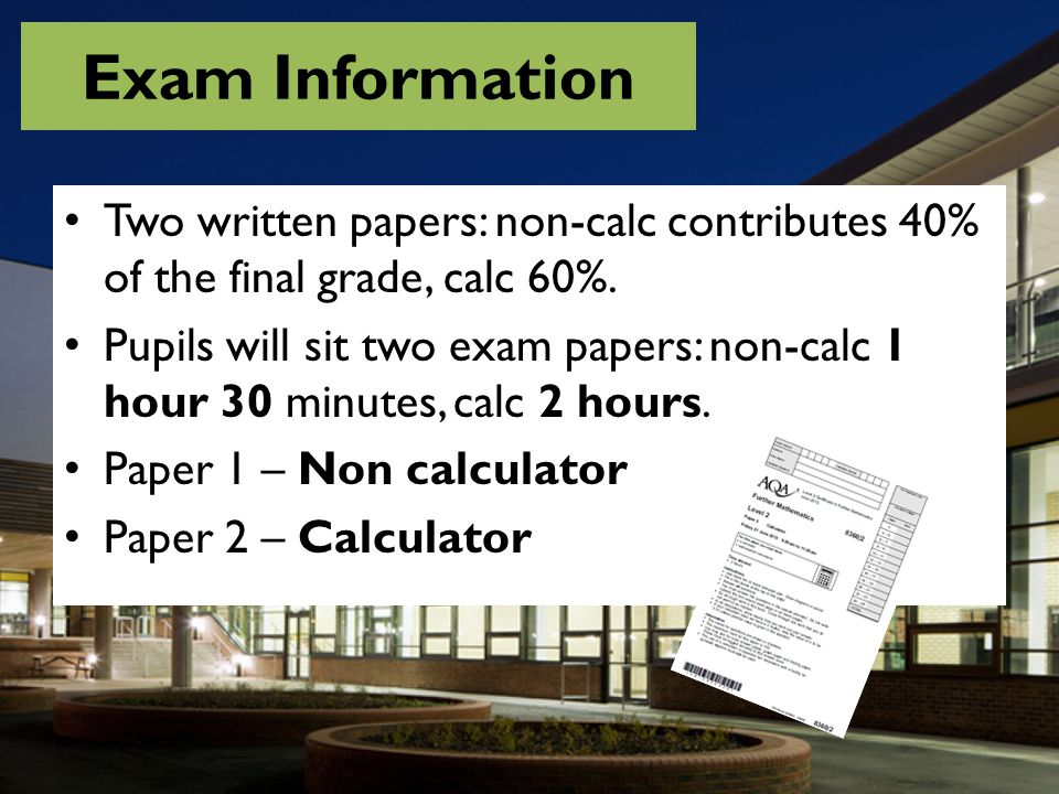 Exam Information Two written papers: non-calc contributes 40% of the final grade, calc 60%.