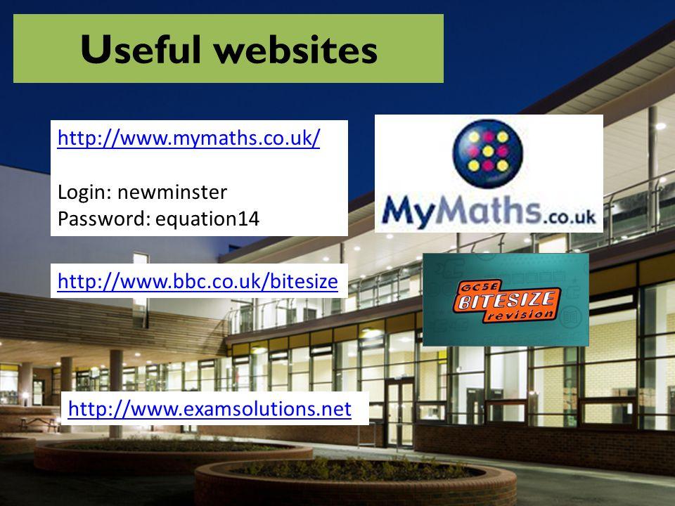 Useful websites http://www.mymaths.co.uk/ Login: newminster Password: equation14 http://www.bbc.co.uk/bitesize http://www.examsolutions.net
