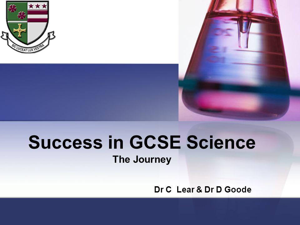 Success in GCSE Science The Journey Dr C Lear & Dr D Goode