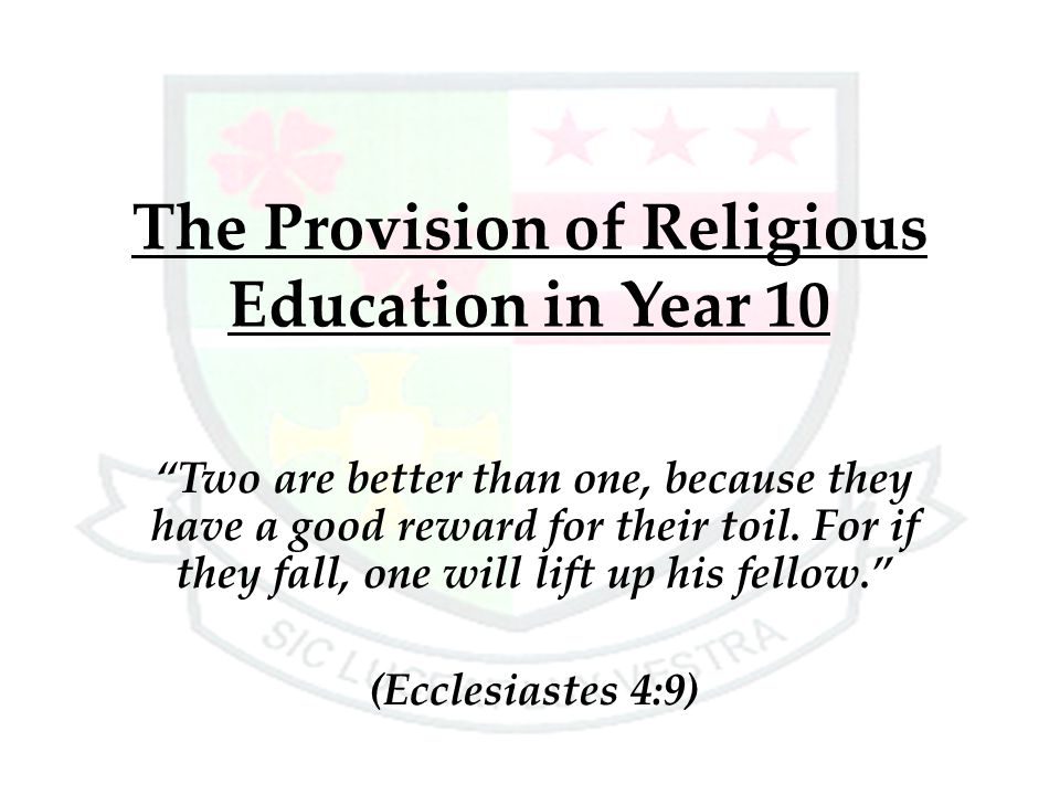 The Provision of Religious Education in Year 10 Two are better than one, because they have a good reward for their toil.