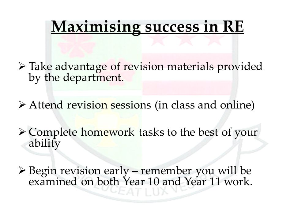 Maximising success in RE  Take advantage of revision materials provided by the department.