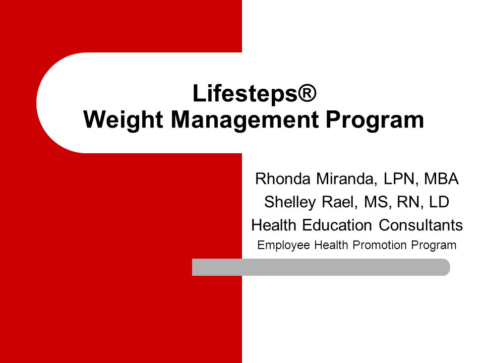 Lifesteps® Weight Management Program Rhonda Miranda, LPN, MBA Shelley Rael, MS, RN, LD Health Education Consultants Employee Health Promotion Program