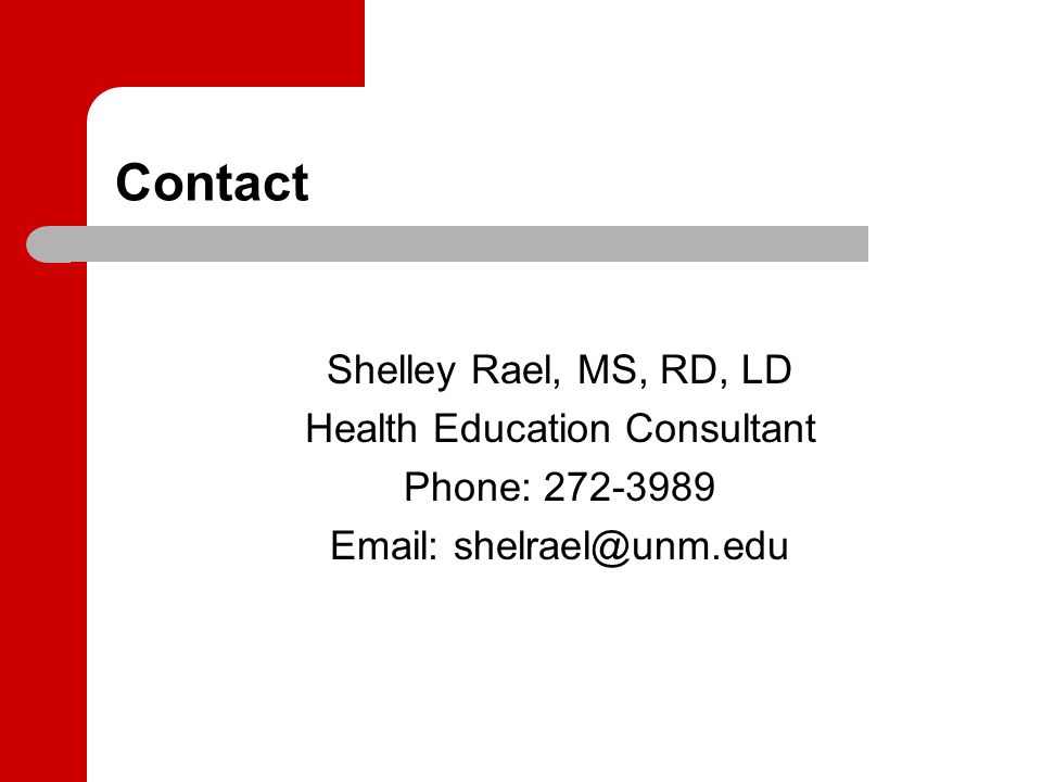 Contact Shelley Rael, MS, RD, LD Health Education Consultant Phone: 272-3989 Email: shelrael@unm.edu