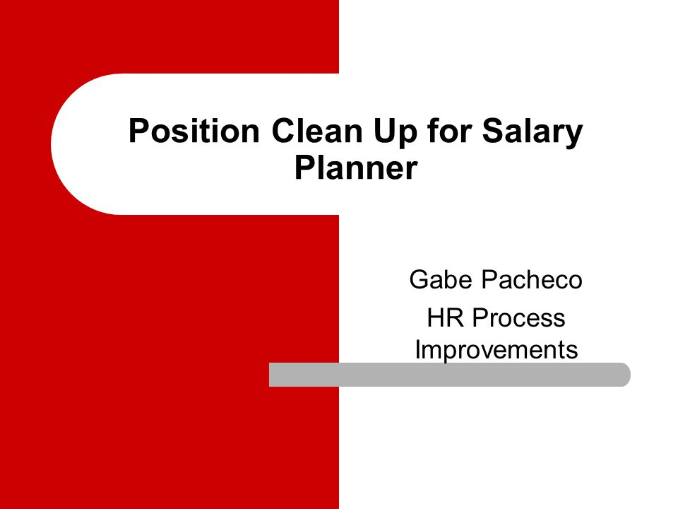 Position Clean Up for Salary Planner Gabe Pacheco HR Process Improvements